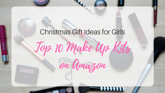 Christmas Gift Ideas for Girls. Top 10 Makeup sets on Amazon