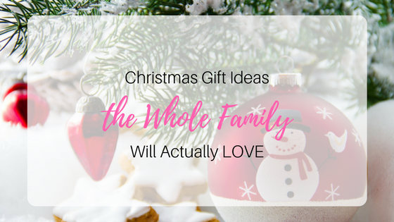 Christmas Gift Ideas For The Whole Family